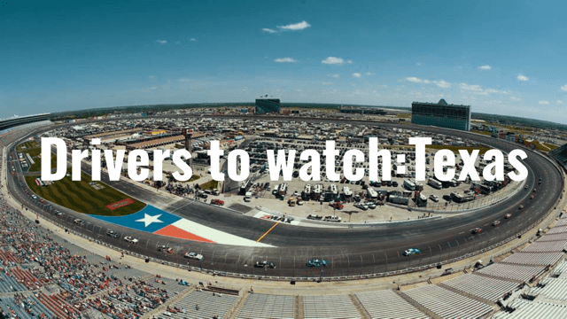 Who to Watch: Texas Motor Speedway