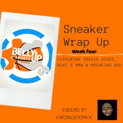 Sneaker Wrap Up (Week four)