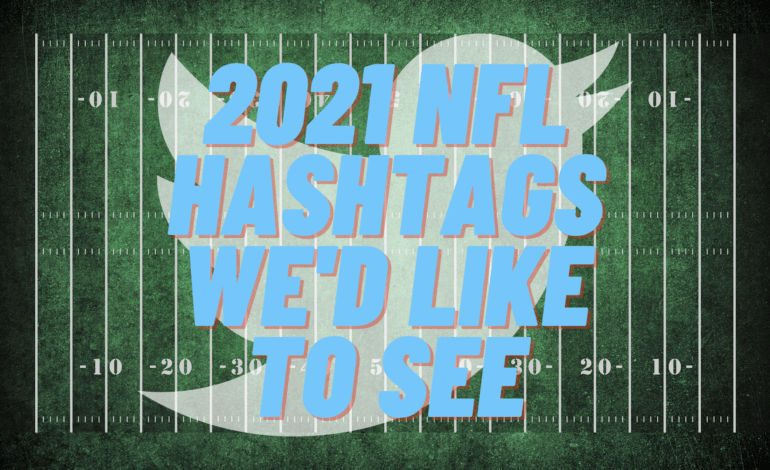 NFL 2021 Hashtags We'd Like to See